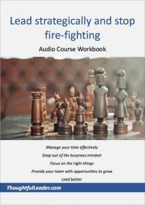 Lead strategically and stop fire-fighting