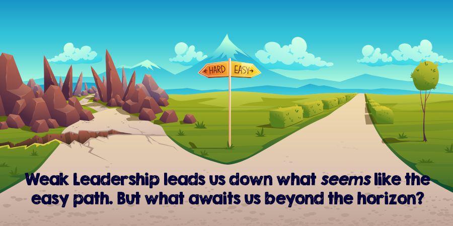 Easy vs. Hard Path - Weak Leadership