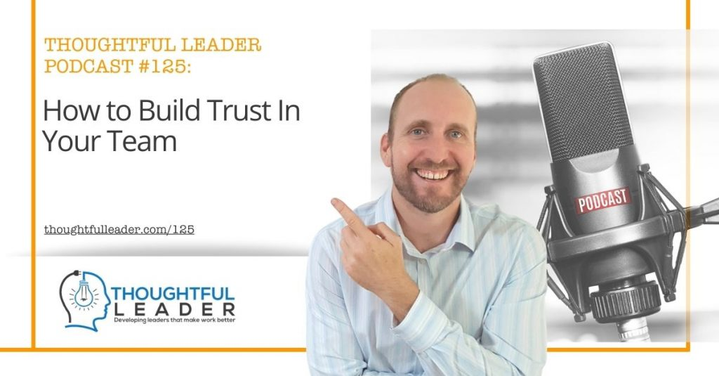 Thoughtful Leader Podcast #125 - How to Build Trust In Your Team